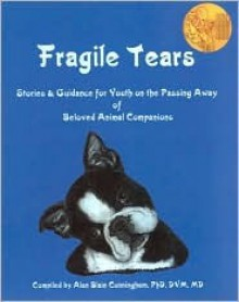 Fragile Tears: Stories & Guidance for Youth on the Passing Away of Beloved Animal Companions [With CD] - Alan Blain Cunningham