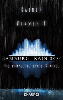 Hamburg Rain 2084: Die komplette erste Staffel (KNAUR eRIGINALS) - Rainer Wekwerth,Claudia Pietschmann,Heike Wahrheit,Ralf Wolfstädter,Thomas Zeller,Stella M. Lieran,Andreas Geist,Rainer Wekwerth