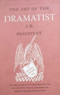 The art of the dramatist - J.B. Priestley