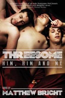 Threesome: Him, Him, and Me - N.S. Beranek, Evey Brett, Chris Colby, Jeff Mann, Rob Rosen, Dale Chase, Renardin, Lawrence Jackson, Redfern Jon Barrett, Robert Russin, Matthew Bright