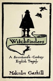 Witchfinders: A Seventeenth-century English Tragedy - Malcolm Gaskill