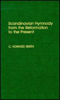 Scandinavian Hymnody from the Reformation to the Present (Atla Monograph Series) - Charles Howard Smith