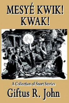 Mesye Kwik! Kwak - Giftus R. John