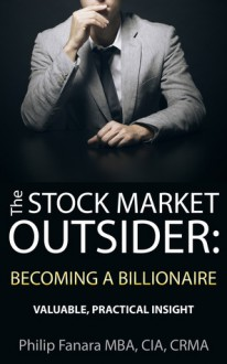 The Stock Market Outsider: Becoming a Billionaire: Valuable, Practical Insight - Philip Fanara, Steve Ure, Kelly Stahley