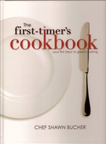 The First-Timer's Cookbook - Chef Shawn Bucher