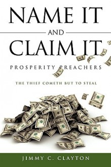 Name It And Claim It Prosperity Preachers - Jimmy C. Clayton