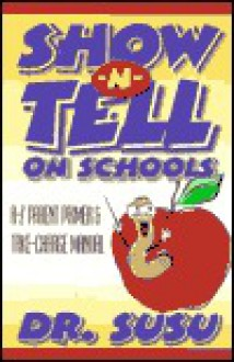 Show-N-Tell on Schools: A-Z Parent Primer and Take Charge Manual - Susan Darst Williams