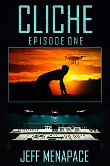 Cliche: Episode One - A Dark Psychological Thriller - Jeff Menapace