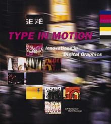 Type In Motion: Innovations in Digital Graphics - Jeffrey Bellantoni, Matt Woolman