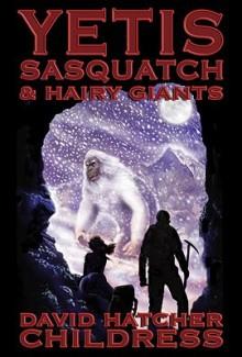 Yetis, Sasquatch & Hairy Giants - David Childress