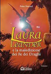 Laura Leander e la maledizione dei Re dei Draghi - Peter Freund, T. Dreher