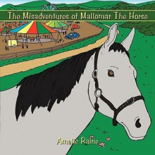 The Misadventures of Mallomar the Horse - Amelie Raine