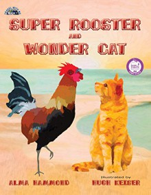 Super Rooster and Wonder Cat - Alma Hammond