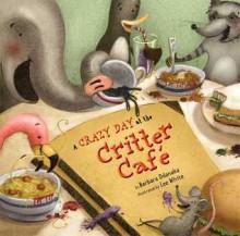A Crazy Day at the Critter Café - Barbara Odanaka, Lee White