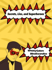 Secrets, Lies, and Superheroes - whiskygalore