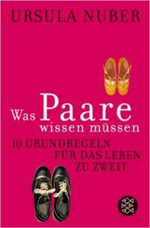 Was Paare Wissen Müssen: 10 Grundregeln Für Das Leben Zu Zweit - Ursula Nuber