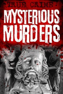 Mysterious Murders - With malice aforethought (Infamous Murderers) - Rodney Castleden