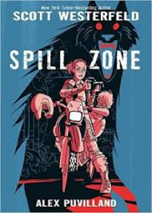 Spill Zone - Scott Westerfeld,Alex Puvilland