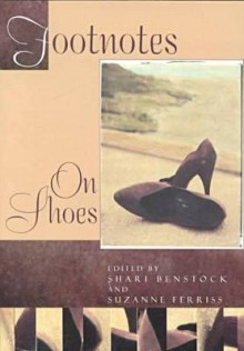 Footnotes: On Shoes - Shari Benstock, Suzanne Ferriss
