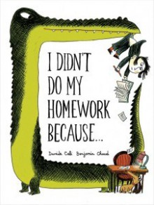 I Didn't Do My Homework Because... - Benjamin Chaud, Davide Cali