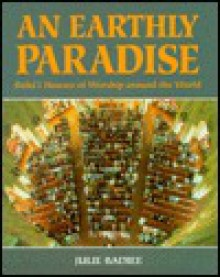 An Earthly Paradise: Baha'i Houses of Worship Around the World - Julie Badiee