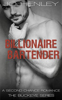 Billionaire Bartender: A Second Chance Romance (The Buckeye Series) - Jo Henley