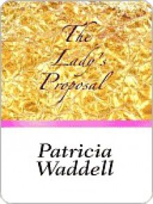 The Lady's Proposal - Patricia Waddell