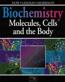 Biochemistry: Molecules, Cells, and the Body - Jocelyn Dow, Gordon Lindsay, Jim Morrison