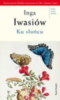 Ku słońcu - ebook - Inga Iwasiów