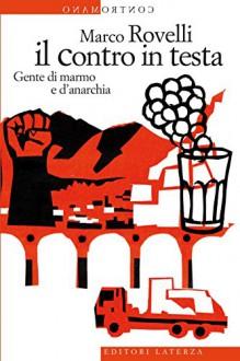 Il contro in testa: Gente di marmo e d'anarchia (Contromano) - Marco Rovelli