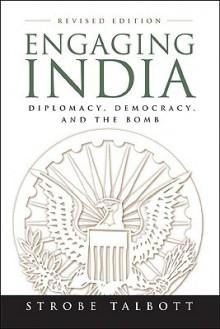 Engaging India: Diplomacy, Democracy, and the Bomb - Strobe Talbott
