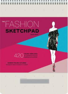 The Fashion Sketchpad: 420 Figure Templates for Designing Looks and Building Your Portfolio - Tamar Daniel