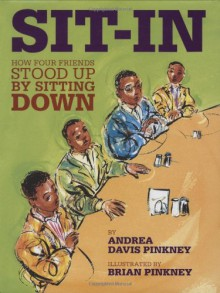 Sit-In: How Four Friends Stood Up by Sitting Down - Andrea Davis Pinkney, Brian Pinkney
