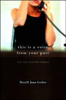 This Is A Voice From Your Past: New And Selected Stories - Merrill Joan Gerber