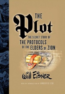 The Plot: The Secret Story of the Protocols of the Elders of Zion - Stephen E. Bronner, Umberto Eco, Will Eisner