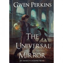 The Universal Mirror (Artifacts of Empire, #1) - Gwen Perkins