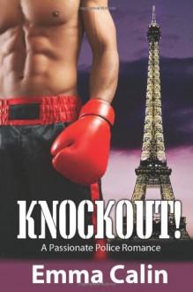 Knockout! A Passionate Police Romance: 1 - Ms Emma Calin