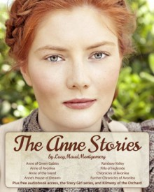 The Anne Stories: 12 Books, Anne of Green Gables, Anne of Avonlea, Anne of the Island, Anne's House of Dreams, Rainbow Valley, Rilla of Ingleside, Chronicles of Avonlea, Audiobook Links - 'Lucy Maud Montgomery', 'Timeless Reads'