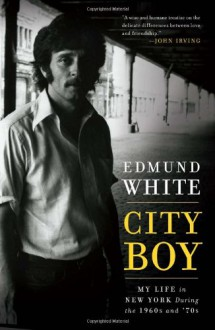 City Boy: My Life in New York During the 1960s and '70s - Edmund White