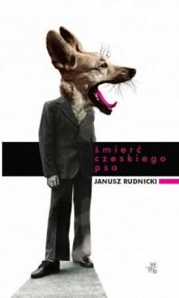 Śmierć czeskiego psa - Rudnicki Janusz