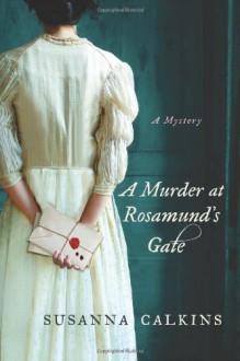 A Murder at Rosamund's Gate - Susanna Calkins