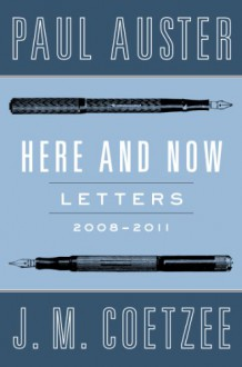 Here and Now: Letters (2008-2011) - Paul Auster, J.M. Coetzee