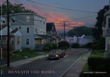 Beneath the Roses - Gregory Crewdson, Russell Banks