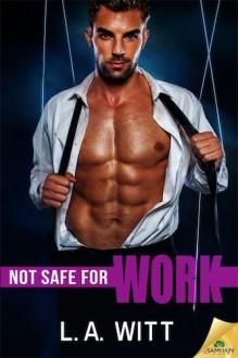 Not Safe for Work - L.A. Witt