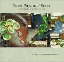 Sweet Days and Roses: An Anthology of Garden Writing - Leslie Geddes-Brown