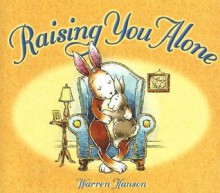 Raising You Alone - Warren Hanson