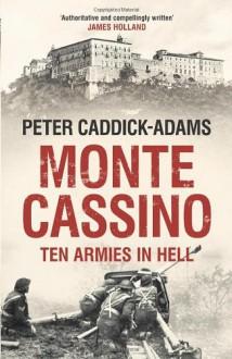 Monte Cassino: Ten Armies in Hell - Peter Caddick-Adams