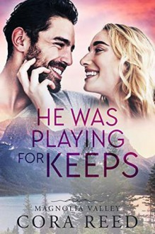 He was Playing for Keeps (Magnolia Valley, #4) - Cora Reed