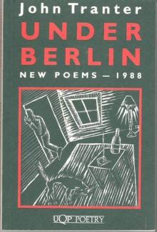 Under Berlin: New Poems 1988 - John Tranter