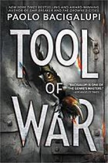 Tool of War - Paolo Bacigalupi